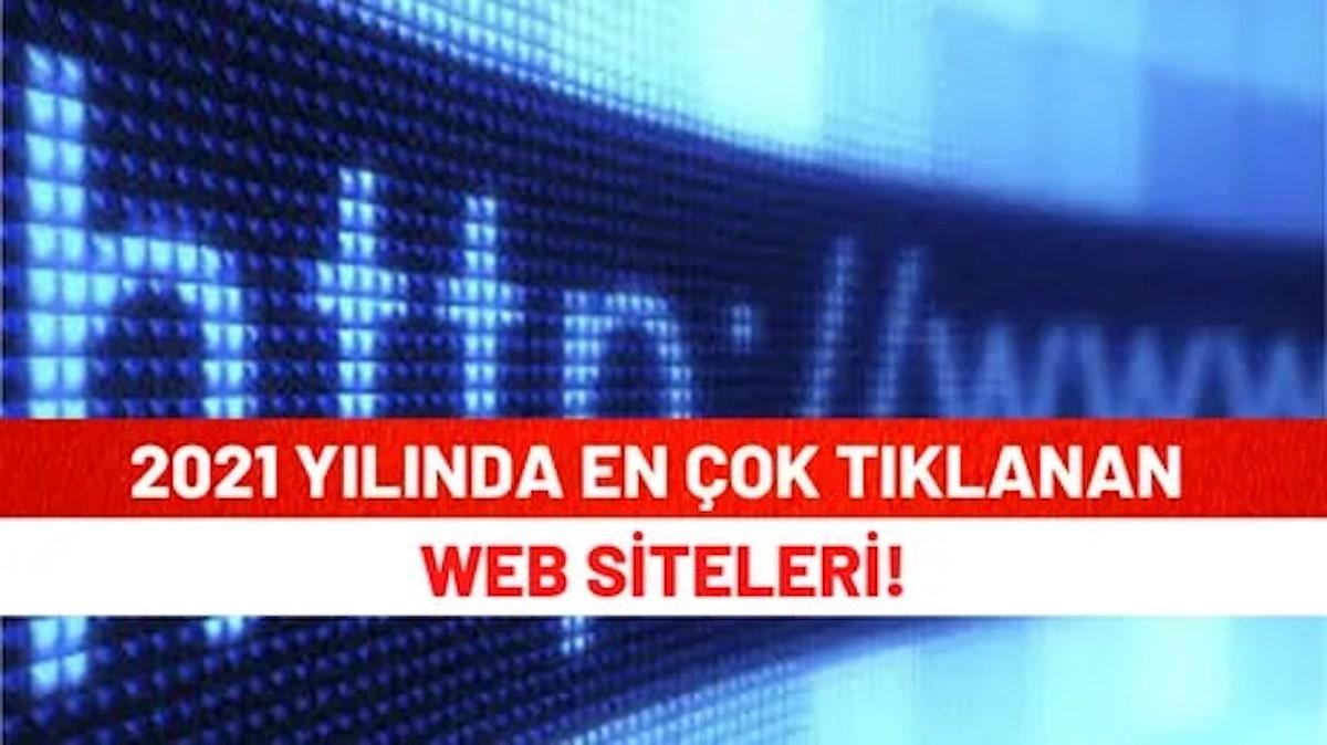 2021 Yılında En Çok Tıklanan Web Siteleri!