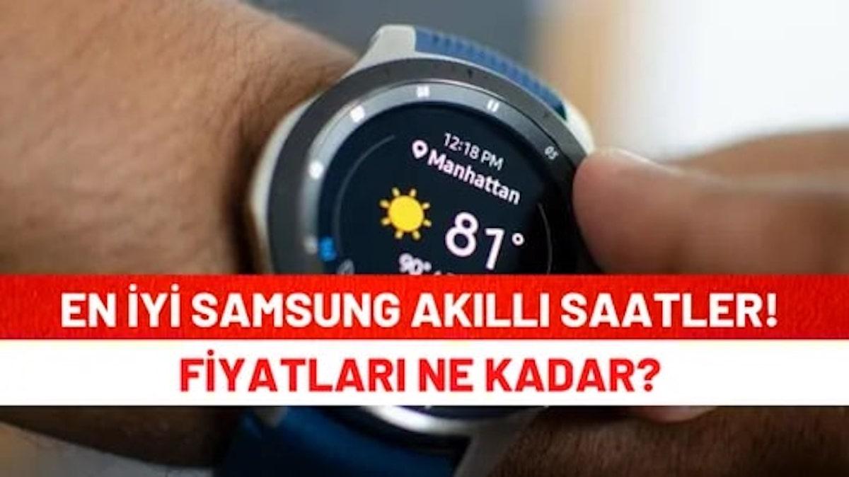 En İyi Samsung Akıllı Saatler Hangileridir Fiyatları Ne Kadardır