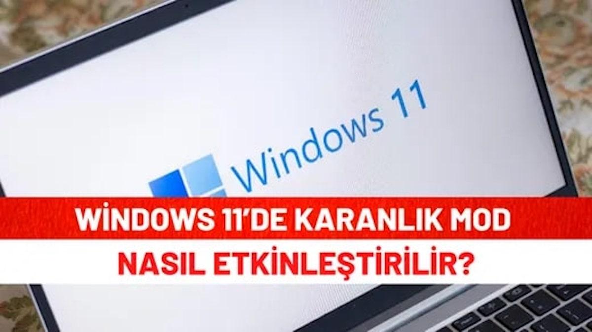 Windows 11'de Karanlık Mod Nasıl Etkinleştirilir